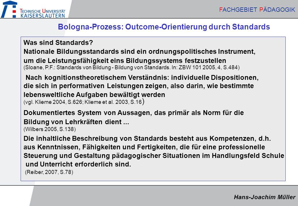 Hans-Joachim Müller FACHGEBIET PÄDAGOGIK Hans-Joachim Müller FACHGEBIET PÄDAGOGIK Bologna-Prozess: Outcome-Orientierung durch Standards Was sind Stand