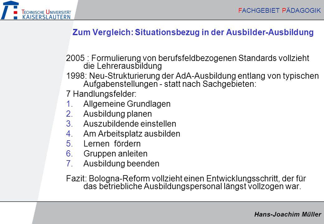 Hans-Joachim Müller FACHGEBIET PÄDAGOGIK Hans-Joachim Müller FACHGEBIET PÄDAGOGIK Zum Vergleich: Situationsbezug in der Ausbilder-Ausbildung 2005 : Fo