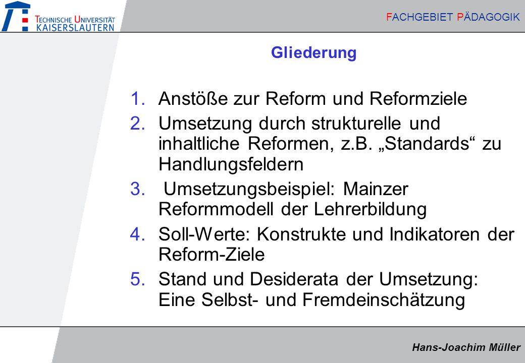 Hans-Joachim Müller FACHGEBIET PÄDAGOGIK Hans-Joachim Müller FACHGEBIET PÄDAGOGIK Gliederung 1.Anstöße zur Reform und Reformziele 2.Umsetzung durch strukturelle und inhaltliche Reformen, z.B.