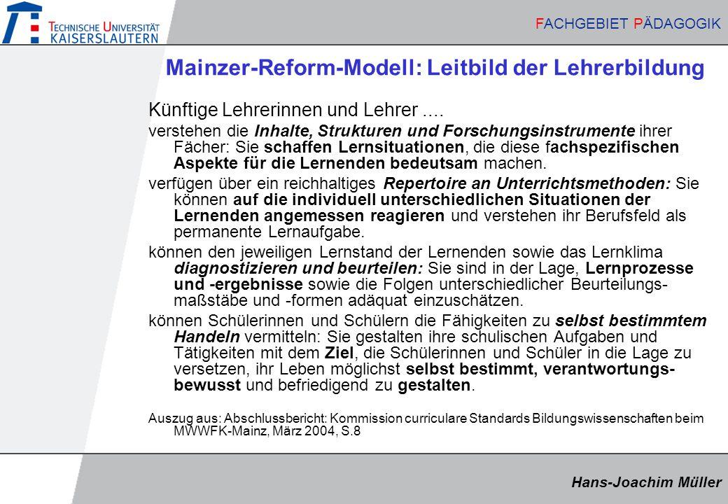 Hans-Joachim Müller FACHGEBIET PÄDAGOGIK Hans-Joachim Müller FACHGEBIET PÄDAGOGIK Mainzer-Reform-Modell: Leitbild der Lehrerbildung Künftige Lehrerinnen und Lehrer....