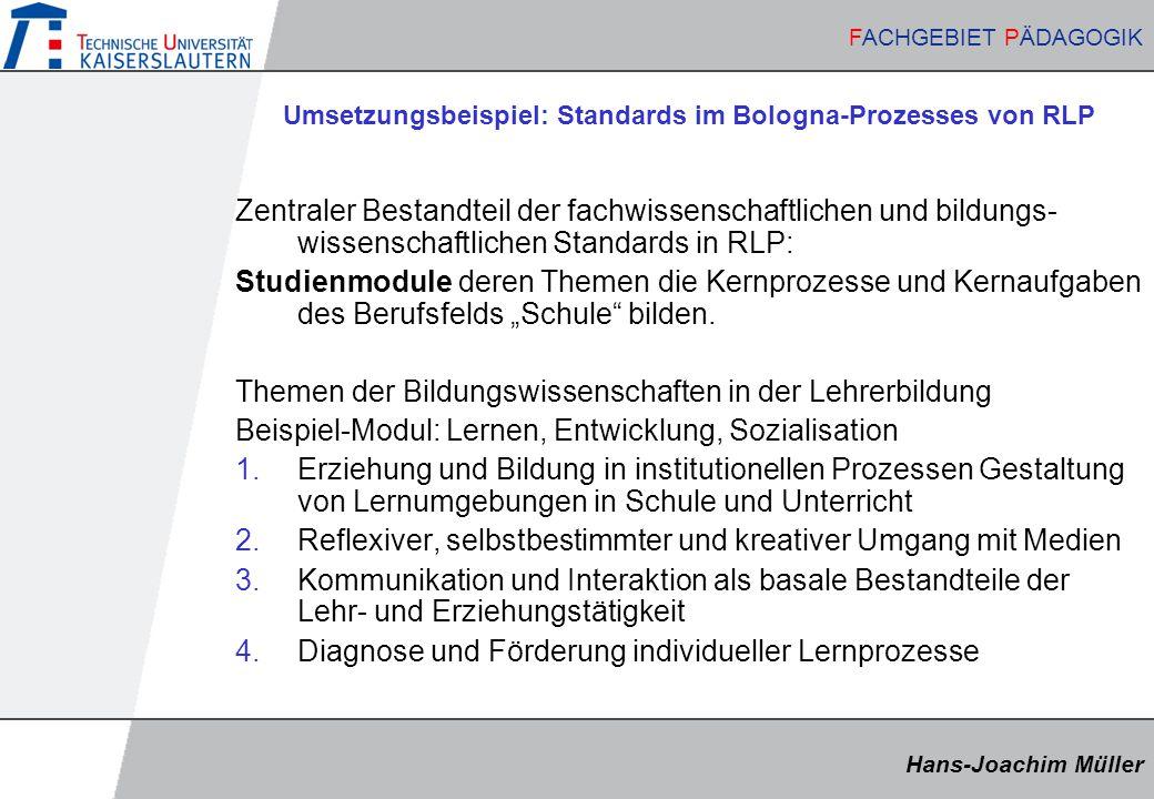 Hans-Joachim Müller FACHGEBIET PÄDAGOGIK Hans-Joachim Müller FACHGEBIET PÄDAGOGIK Umsetzungsbeispiel: Standards im Bologna-Prozesses von RLP Zentraler