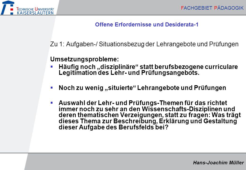 Hans-Joachim Müller FACHGEBIET PÄDAGOGIK Hans-Joachim Müller FACHGEBIET PÄDAGOGIK Offene Erfordernisse und Desiderata-1 Zu 1: Aufgaben-/ Situationsbez