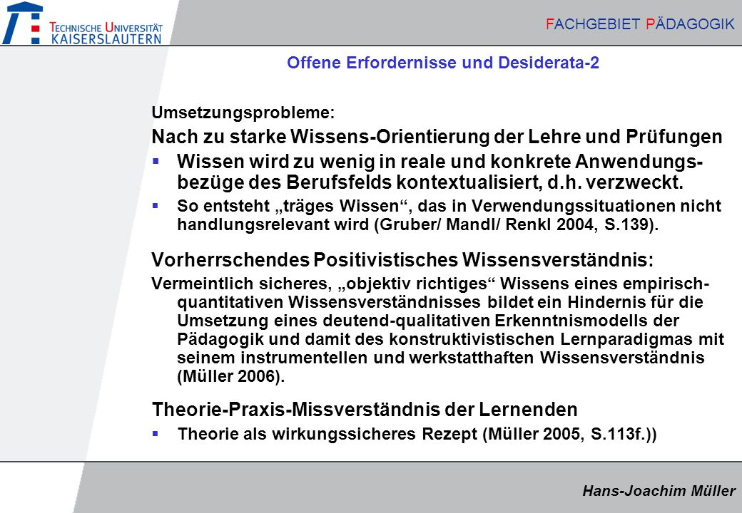 Hans-Joachim Müller FACHGEBIET PÄDAGOGIK Hans-Joachim Müller FACHGEBIET PÄDAGOGIK Offene Erfordernisse und Desiderata-2 Umsetzungsprobleme: Nach zu st