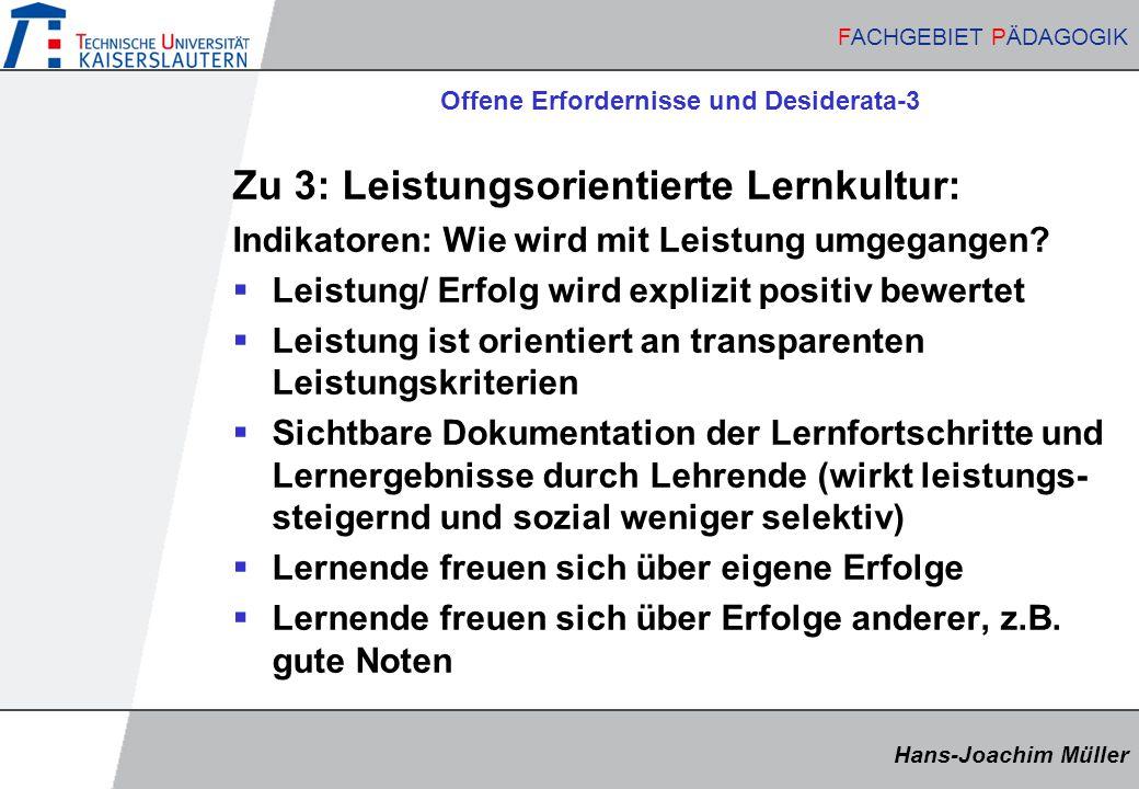 Hans-Joachim Müller FACHGEBIET PÄDAGOGIK Hans-Joachim Müller FACHGEBIET PÄDAGOGIK Offene Erfordernisse und Desiderata-3 Zu 3: Leistungsorientierte Lernkultur: Indikatoren: Wie wird mit Leistung umgegangen.