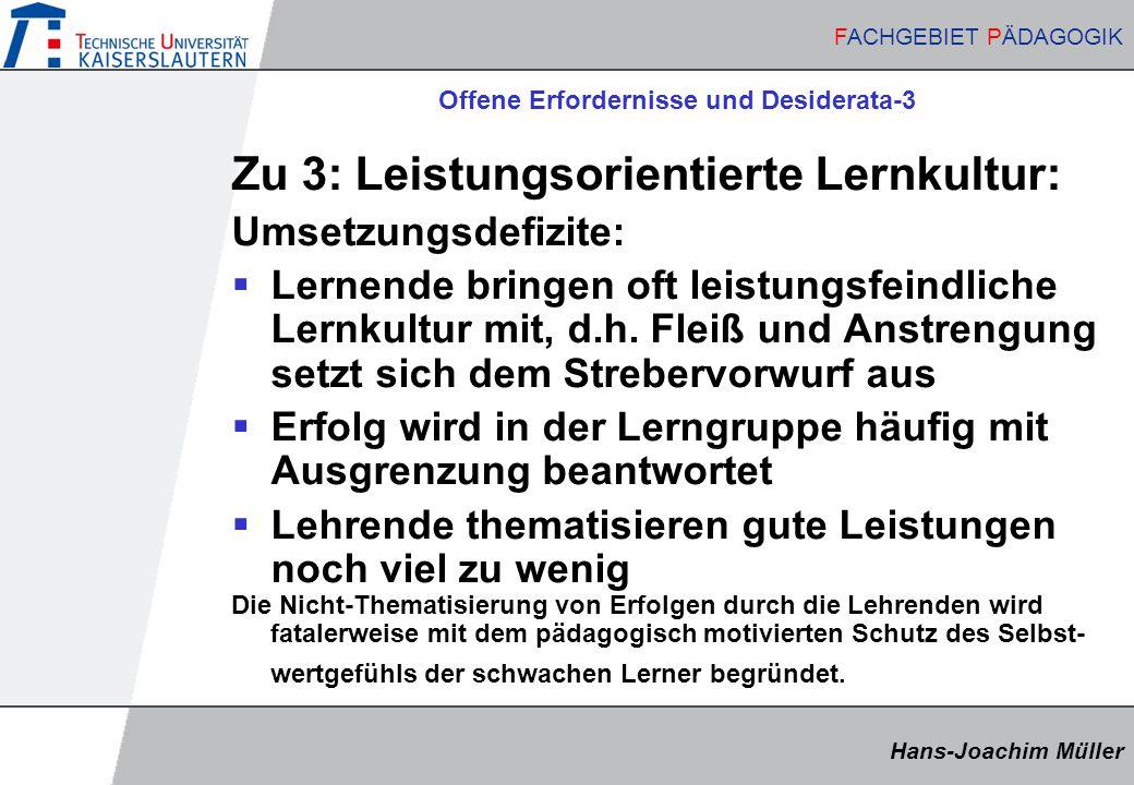 Hans-Joachim Müller FACHGEBIET PÄDAGOGIK Hans-Joachim Müller FACHGEBIET PÄDAGOGIK Offene Erfordernisse und Desiderata-3 Zu 3: Leistungsorientierte Ler
