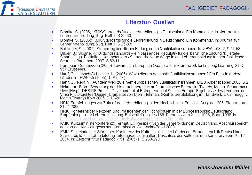Hans-Joachim Müller FACHGEBIET PÄDAGOGIK Hans-Joachim Müller FACHGEBIET PÄDAGOGIK Literatur- Quellen  Blömke, S. (2006): KMK-Standards für die Lehrer