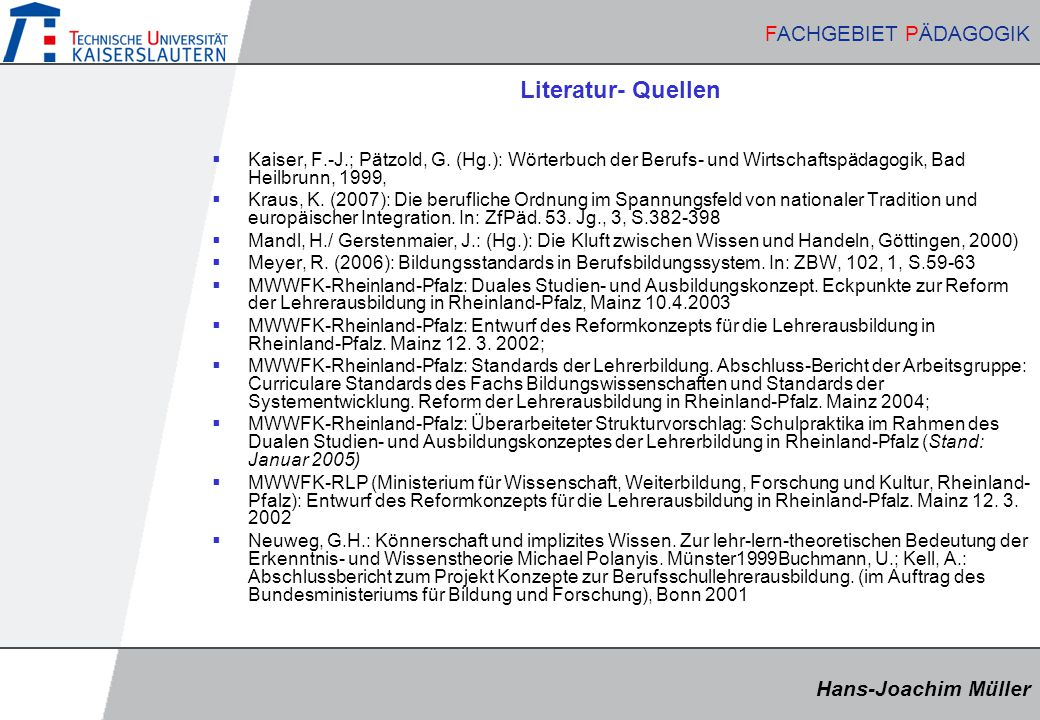 Hans-Joachim Müller FACHGEBIET PÄDAGOGIK Hans-Joachim Müller FACHGEBIET PÄDAGOGIK Literatur- Quellen  Kaiser, F.-J.; Pätzold, G. (Hg.): Wörterbuch de