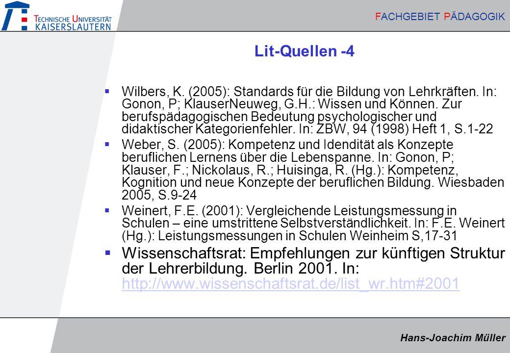 Hans-Joachim Müller FACHGEBIET PÄDAGOGIK Hans-Joachim Müller FACHGEBIET PÄDAGOGIK Lit-Quellen -4  Wilbers, K. (2005): Standards für die Bildung von L