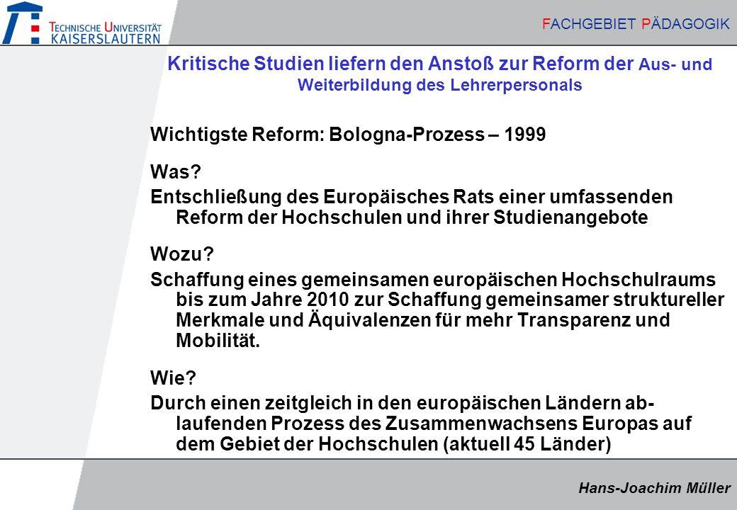 Hans-Joachim Müller FACHGEBIET PÄDAGOGIK Hans-Joachim Müller FACHGEBIET PÄDAGOGIK Kritische Studien liefern den Anstoß zur Reform der Aus- und Weiterbildung des Lehrerpersonals Wichtigste Reform: Bologna-Prozess – 1999 Was.