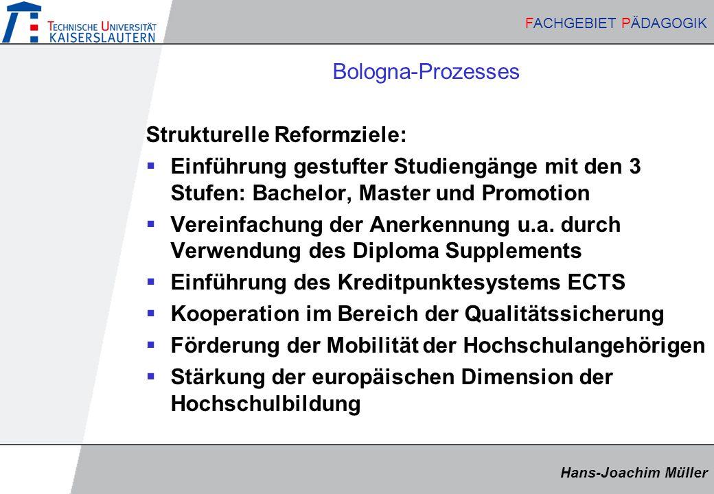 Hans-Joachim Müller FACHGEBIET PÄDAGOGIK Hans-Joachim Müller FACHGEBIET PÄDAGOGIK Bologna-Prozesses Strukturelle Reformziele:  Einführung gestufter S