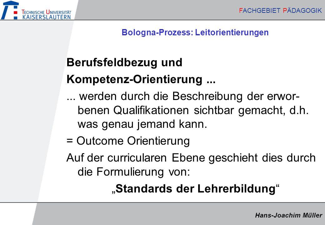 Hans-Joachim Müller FACHGEBIET PÄDAGOGIK Hans-Joachim Müller FACHGEBIET PÄDAGOGIK Bologna-Prozess: Leitorientierungen Berufsfeldbezug und Kompetenz-Or