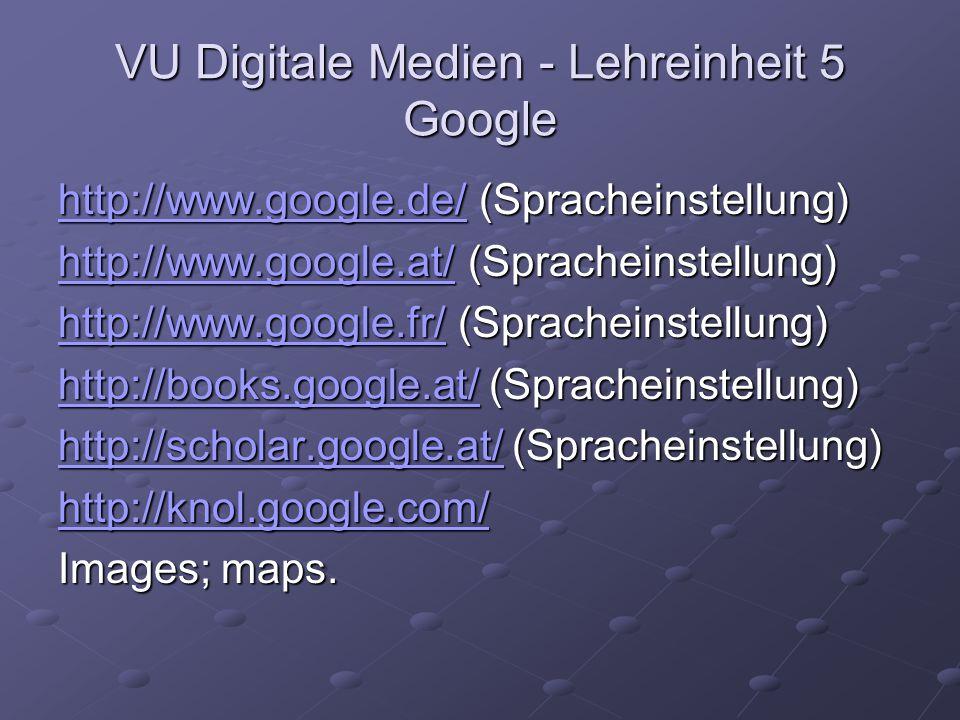 VU Digitale Medien - Lehreinheit 5 Google http://www.google.de/http://www.google.de/ (Spracheinstellung) http://www.google.de/ http://www.google.at/ht