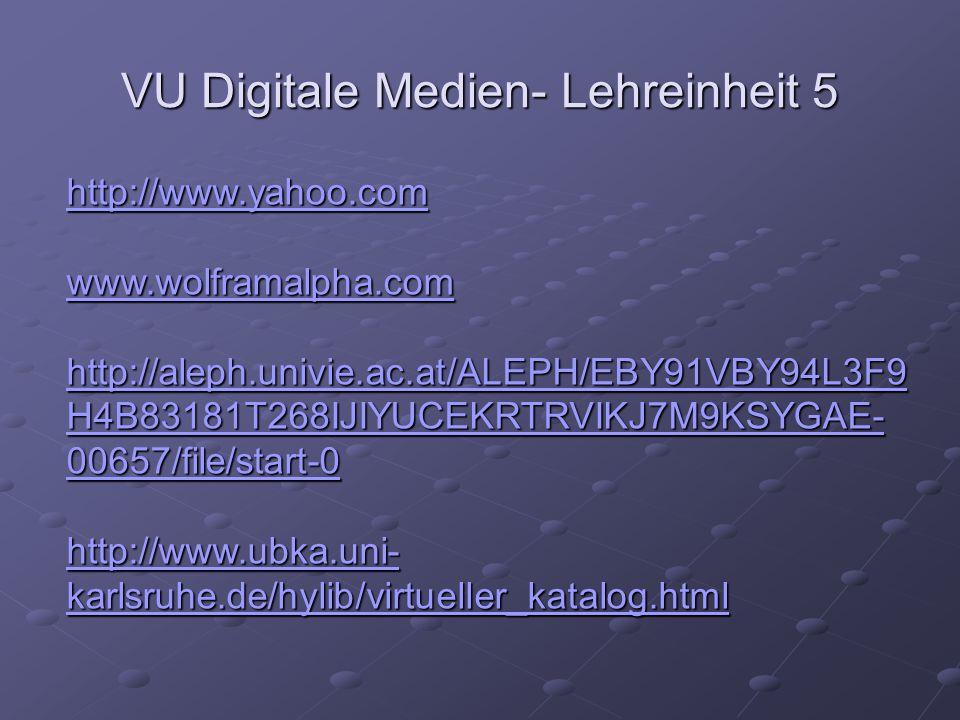 VU Digitale Medien- Lehreinheit 5 http://www.yahoo.com www.wolframalpha.com http://aleph.univie.ac.at/ALEPH/EBY91VBY94L3F9 H4B83181T268IJIYUCEKRTRVIKJ