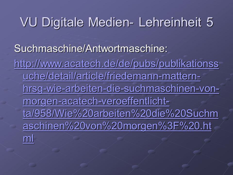 VU Digitale Medien- Lehreinheit 5 Wissenschaftliche Suchmaschinen: Portale: http://llek.de/ http://llek.de/ http://www.suchmaschinen- datenbank.de/thema/spezial- suchmaschinen/wissenschaft/ http://www.suchmaschinen- datenbank.de/thema/spezial- suchmaschinen/wissenschaft/ Metasuchmaschine: http://meta.rrzn.uni- hannover.de/ http://meta.rrzn.uni- hannover.de/http://meta.rrzn.uni- hannover.de/ Geschichte: http://www.wissenschaftliche- suchmaschinen.de/deutsch/thematisch/geistesw /geschichte.htm http://www.wissenschaftliche- suchmaschinen.de/deutsch/thematisch/geistesw /geschichte.htmhttp://www.wissenschaftliche- suchmaschinen.de/deutsch/thematisch/geistesw /geschichte.htm http://www.base-search.net/