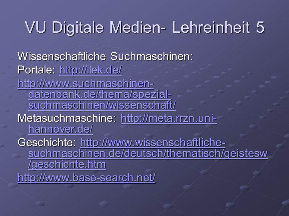 VU Digitale Medien- Lehreinheit 5 Wissenschaftliche Suchmaschinen: http://www.scirus.com/ Übersicht: http://www.sucharchiv.com/suchmaschine n/346.html http://www.sucharchiv.com/suchmaschine n/346.html http://www.sucharchiv.com/suchmaschine n/346.html