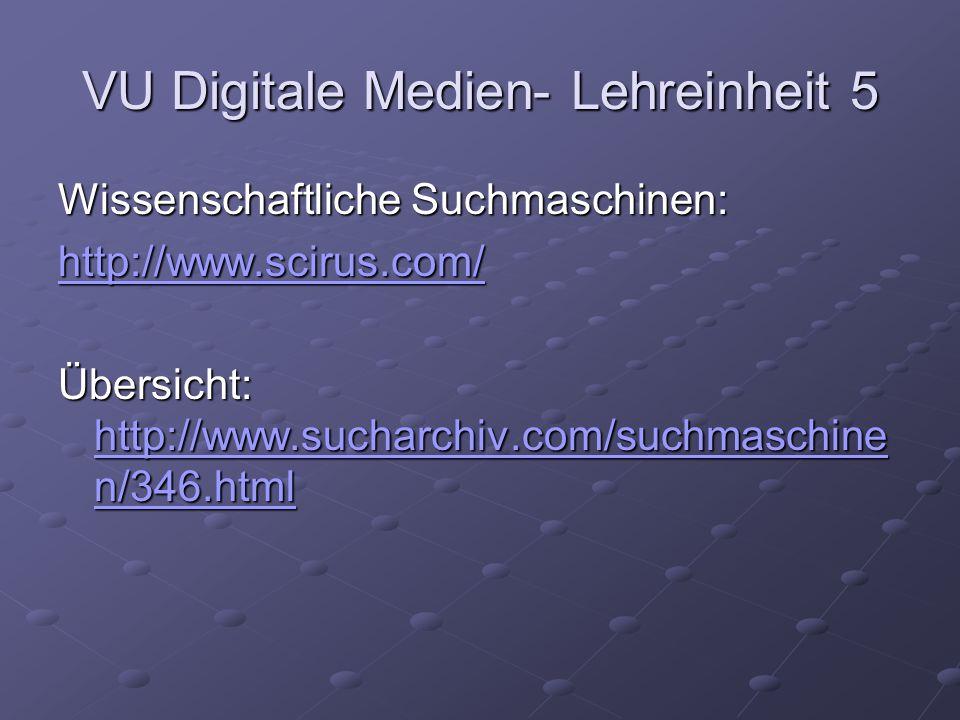 VU Digitale Medien- Lehreinheit 5 Wissenschaftliche Suchmaschinen: http://www.scirus.com/ Übersicht: http://www.sucharchiv.com/suchmaschine n/346.html