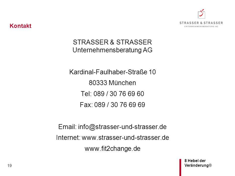 8 Hebel der Veränderung® 19 Kontakt STRASSER & STRASSER Unternehmensberatung AG Kardinal-Faulhaber-Straße 10 80333 München Tel: 089 / 30 76 69 60 Fax: