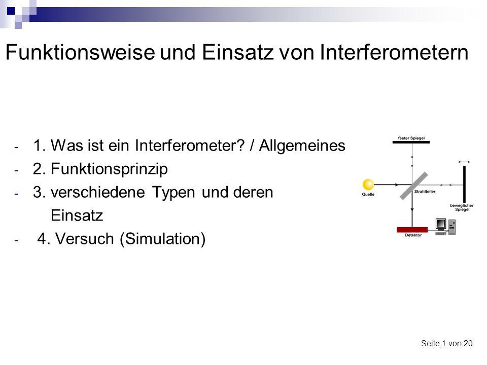 Funktionsweise und Einsatz von Interferometern - optische Geräte -Einsatzfelder: Längenmessungen, Brechzahlmessung, Winkelmessen und Spektroskopie Seite 2 von 20 1.Was ist ein Interferometer?