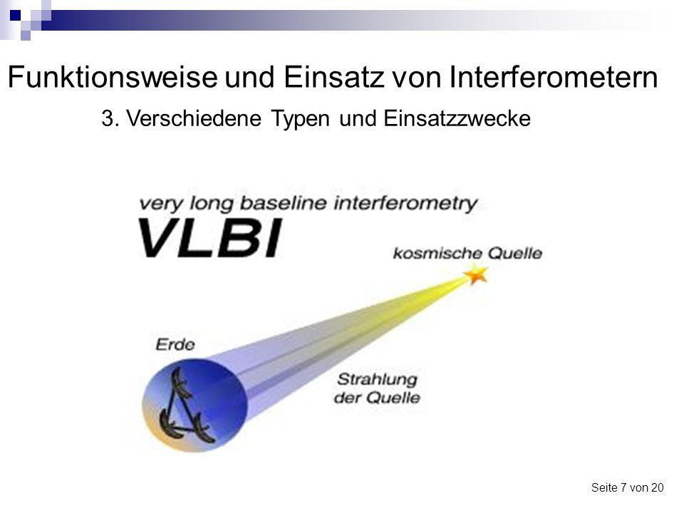 Funktionsweise und Einsatz von Interferometern - Interferometer in der Radioastronomie - hochaufgelöste Bilder im Sichtbaren Spektralbereich - Bsp.: Very Large Telescope Seite 8 von 20 3.