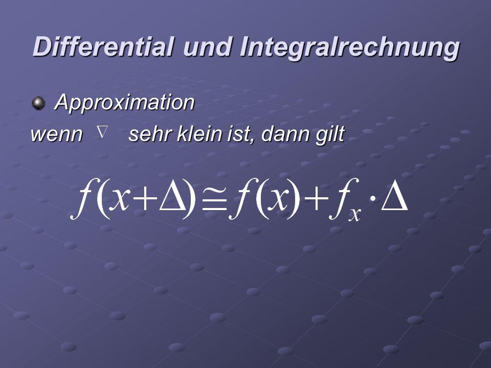 Differential und Integralrechnung Approximation Approximation wenn sehr klein ist, dann gilt