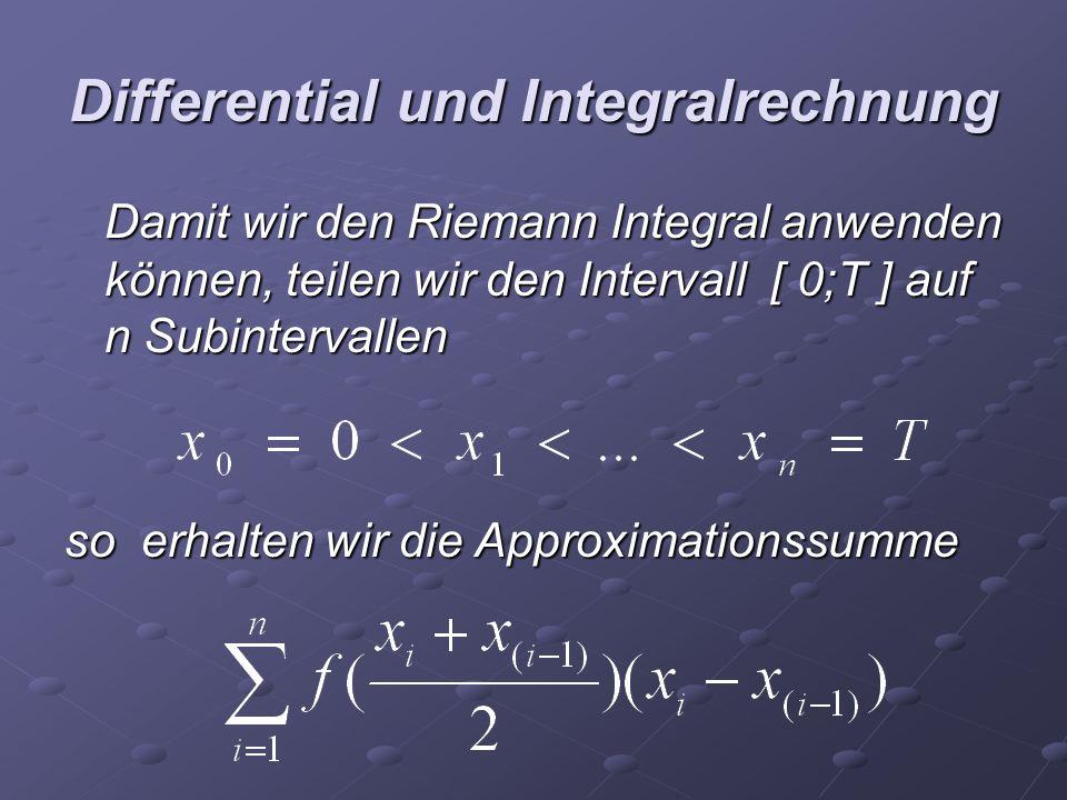 Differential und Integralrechnung Damit wir den Riemann Integral anwenden können, teilen wir den Intervall [ 0;T ] auf n Subintervallen so erhalten wi