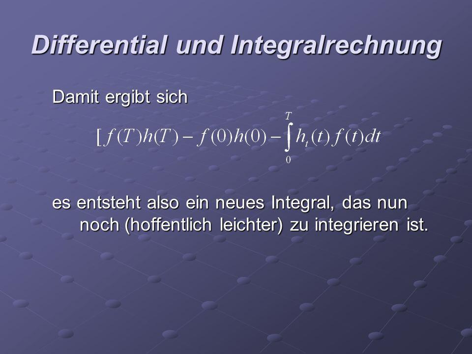 Differential und Integralrechnung Damit ergibt sich es entsteht also ein neues Integral, das nun noch (hoffentlich leichter) zu integrieren ist.