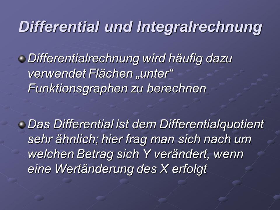 """Differential und Integralrechnung Differentialrechnung wird häufig dazu verwendet Flächen """"unter"""" Funktionsgraphen zu berechnen Das Differential ist d"""