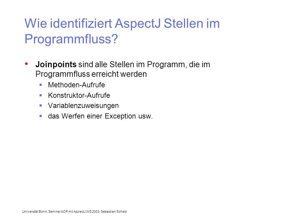 Universität Bonn, Seminar AOP mit AspectJ WS 2003, Sebastian Scheid Wie identifiziert AspectJ Stellen im Programmfluss.