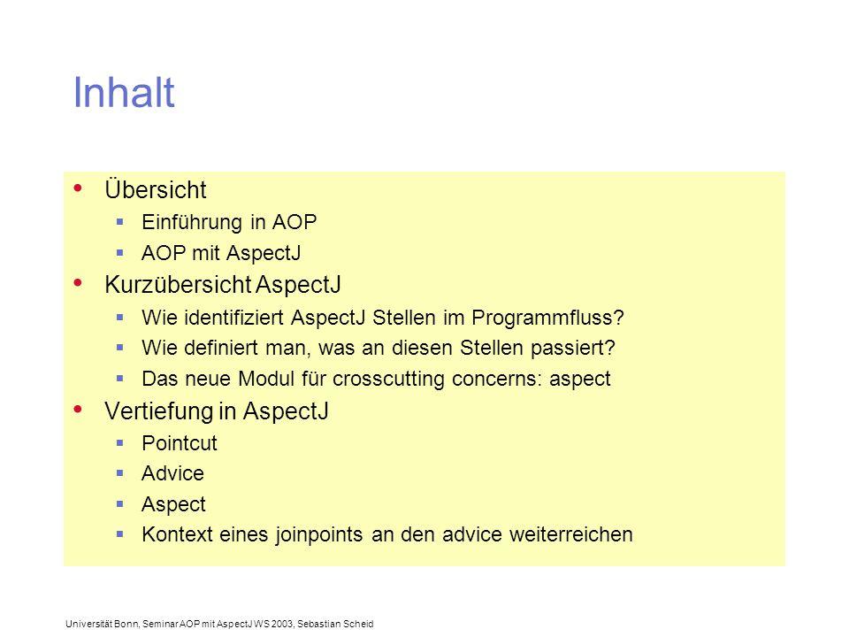 Universität Bonn, Seminar AOP mit AspectJ WS 2003, Sebastian Scheid Inhalt Übersicht  Einführung in AOP  AOP mit AspectJ Kurzübersicht AspectJ  Wie identifiziert AspectJ Stellen im Programmfluss.
