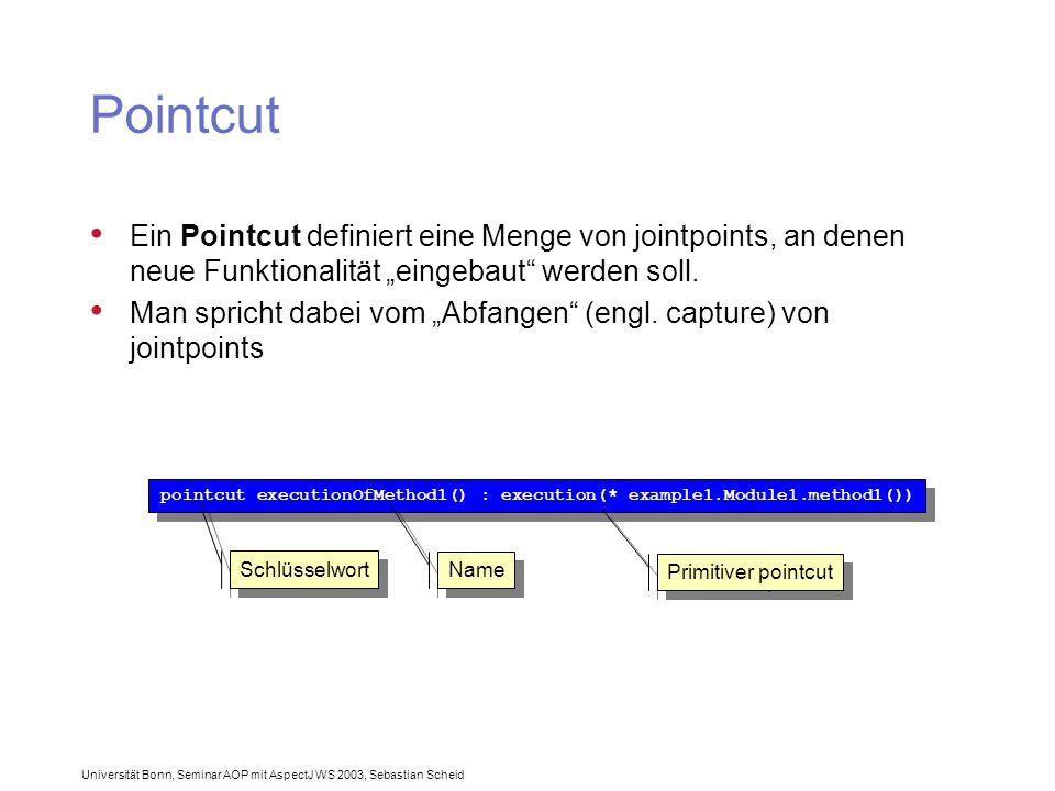 """Universität Bonn, Seminar AOP mit AspectJ WS 2003, Sebastian Scheid Pointcut Ein Pointcut definiert eine Menge von jointpoints, an denen neue Funktionalität """"eingebaut werden soll."""