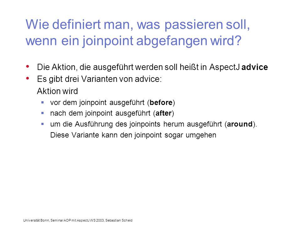 Universität Bonn, Seminar AOP mit AspectJ WS 2003, Sebastian Scheid Wie definiert man, was passieren soll, wenn ein joinpoint abgefangen wird.
