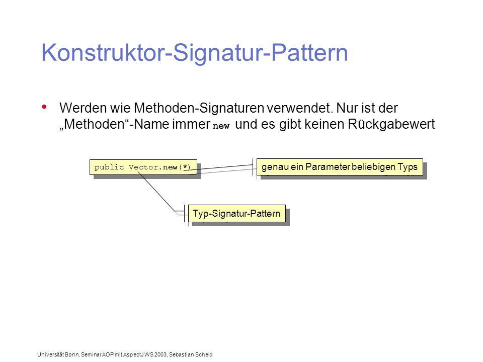 Universität Bonn, Seminar AOP mit AspectJ WS 2003, Sebastian Scheid Konstruktor-Signatur-Pattern Werden wie Methoden-Signaturen verwendet.