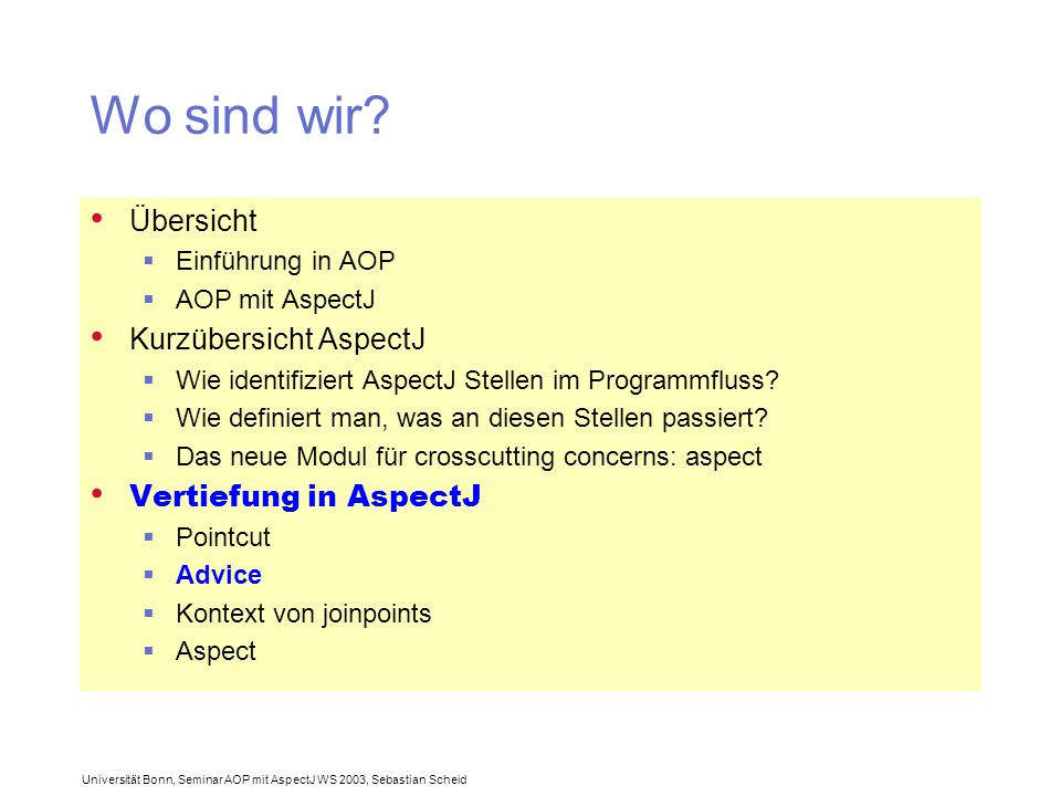 Universität Bonn, Seminar AOP mit AspectJ WS 2003, Sebastian Scheid Wo sind wir.