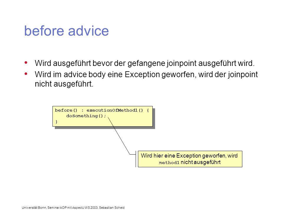 Universität Bonn, Seminar AOP mit AspectJ WS 2003, Sebastian Scheid before advice Wird ausgeführt bevor der gefangene joinpoint ausgeführt wird.