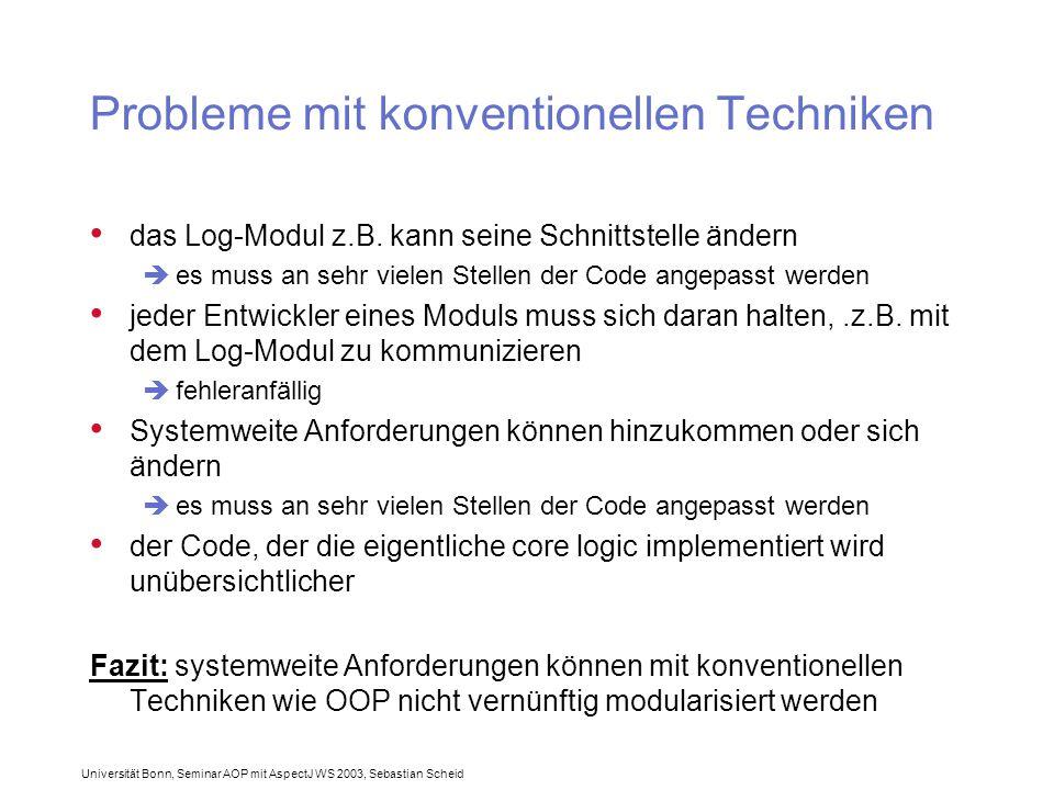 Universität Bonn, Seminar AOP mit AspectJ WS 2003, Sebastian Scheid Probleme mit konventionellen Techniken das Log-Modul z.B.
