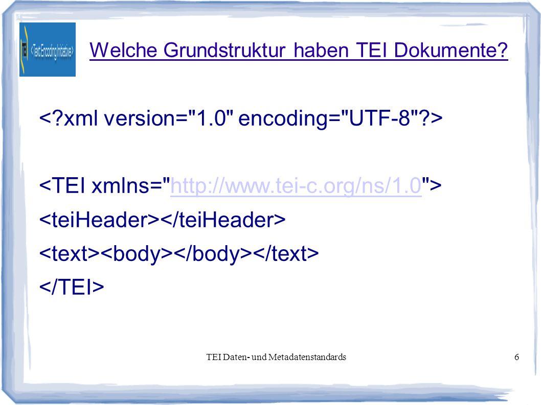 TEI Daten- und Metadatenstandards6 Welche Grundstruktur haben TEI Dokumente.