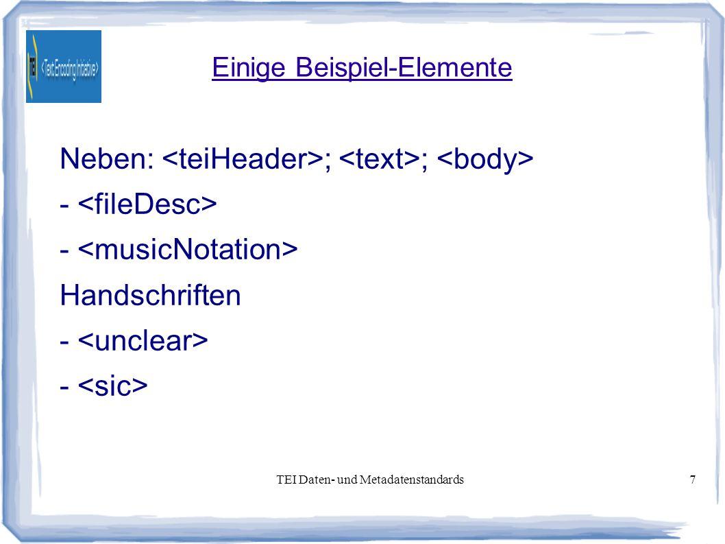 TEI Daten- und Metadatenstandards7 Einige Beispiel-Elemente Neben: ; ; - Handschriften -