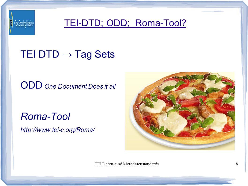 TEI Daten- und Metadatenstandards8 TEI-DTD; ODD; Roma-Tool.