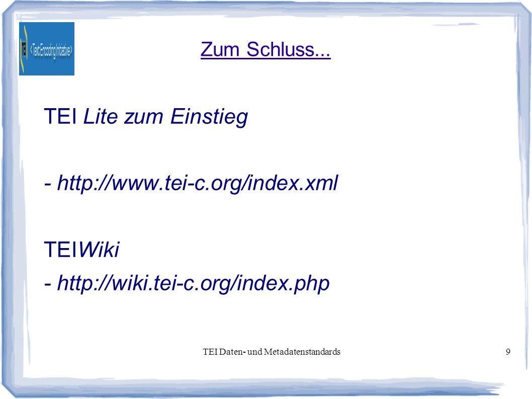 TEI Daten- und Metadatenstandards9 Zum Schluss...