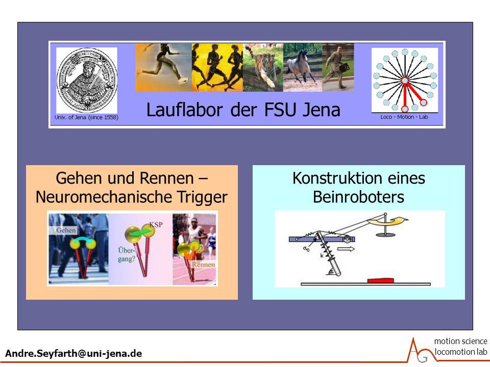 Andre.Seyfarth@uni-jena.de motion science locomotion lab Lauflabor der FSU Jena Gehen und Rennen – Neuromechanische Trigger Konstruktion eines Beinroboters