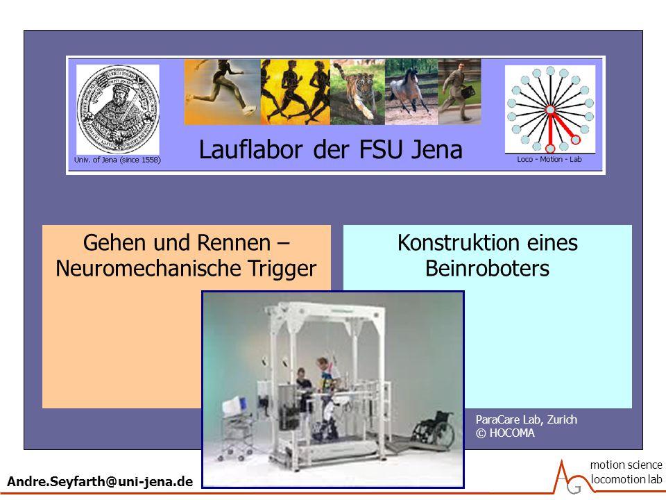 Andre.Seyfarth@uni-jena.de motion science locomotion lab Lauflabor der FSU Jena Gehen und Rennen – Neuromechanische Trigger Konstruktion eines Beinroboters ParaCare Lab, Zurich © HOCOMA