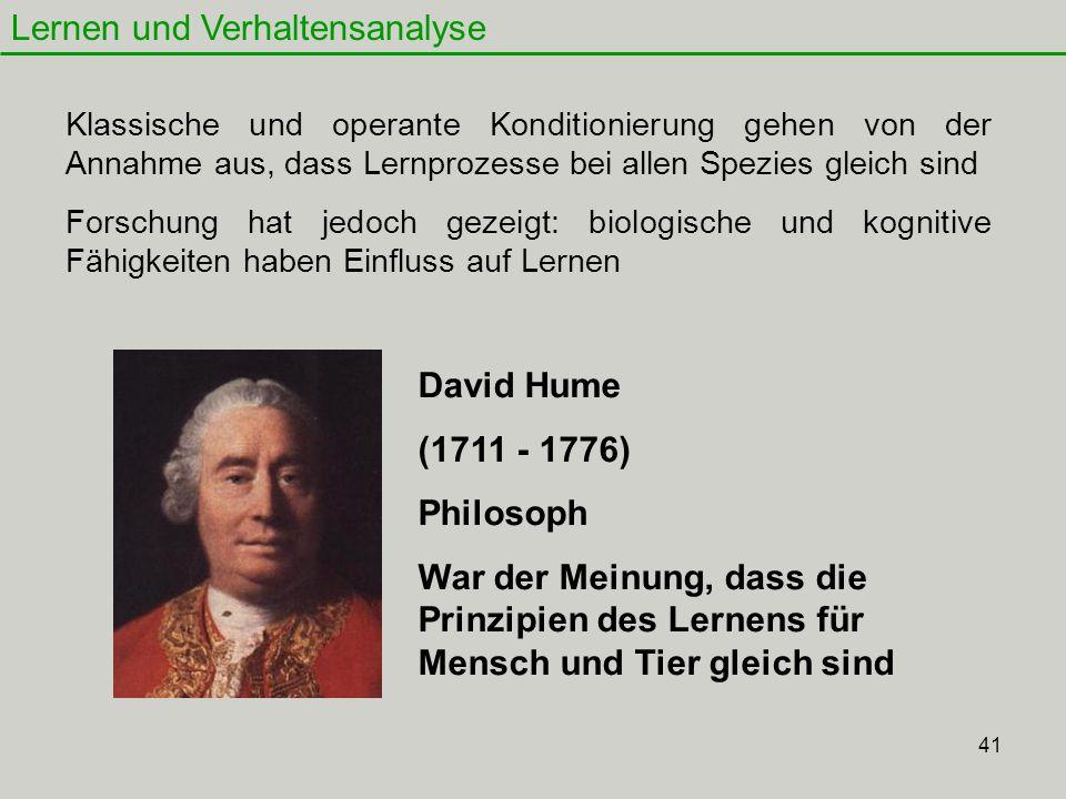 41 Lernen und Verhaltensanalyse David Hume (1711 - 1776) Philosoph War der Meinung, dass die Prinzipien des Lernens für Mensch und Tier gleich sind Kl