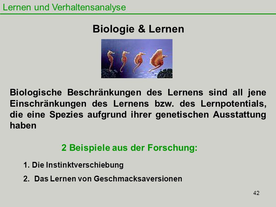 42 Lernen und Verhaltensanalyse Biologie & Lernen Biologische Beschränkungen des Lernens sind all jene Einschränkungen des Lernens bzw. des Lernpotent