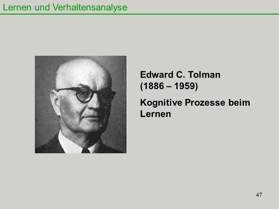 47 Lernen und Verhaltensanalyse Kognitive Prozesse beim Lernen Edward C. Tolman (1886 – 1959)