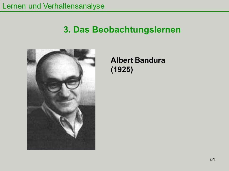 51 Lernen und Verhaltensanalyse 3. Das Beobachtungslernen Albert Bandura (1925)