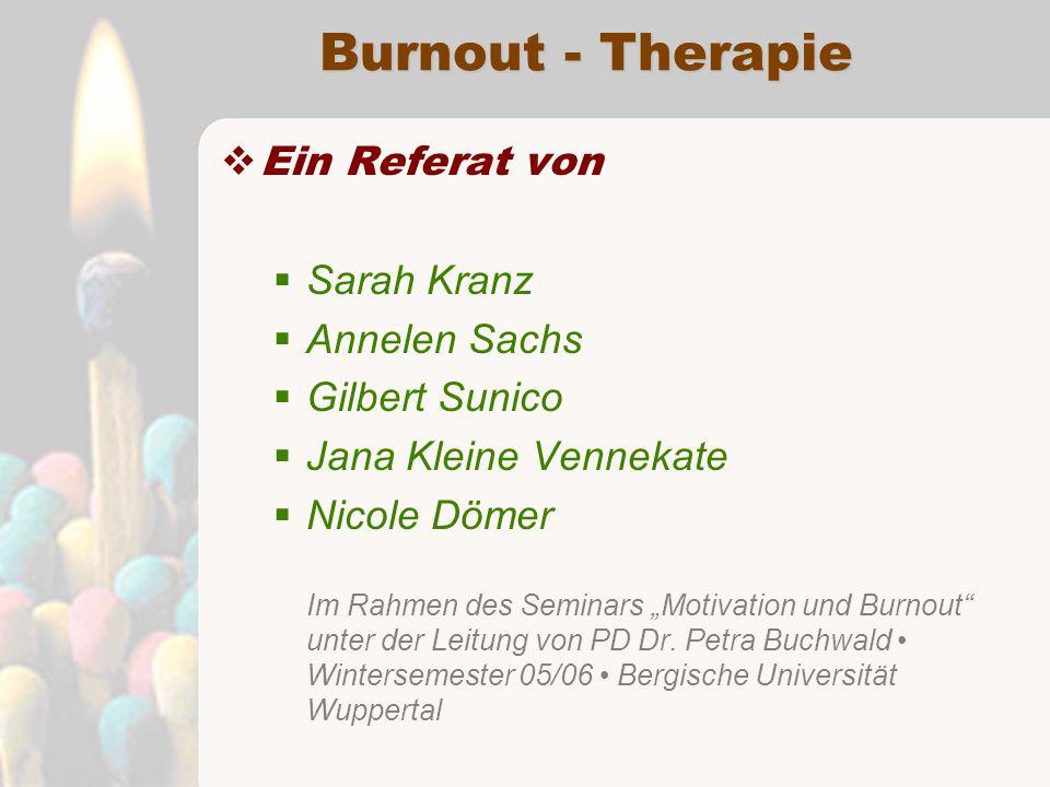 """Burnout - Therapie  Ein Referat von  Sarah Kranz  Annelen Sachs  Gilbert Sunico  Jana Kleine Vennekate  Nicole Dömer Im Rahmen des Seminars """"Motivation und Burnout unter der Leitung von PD Dr."""