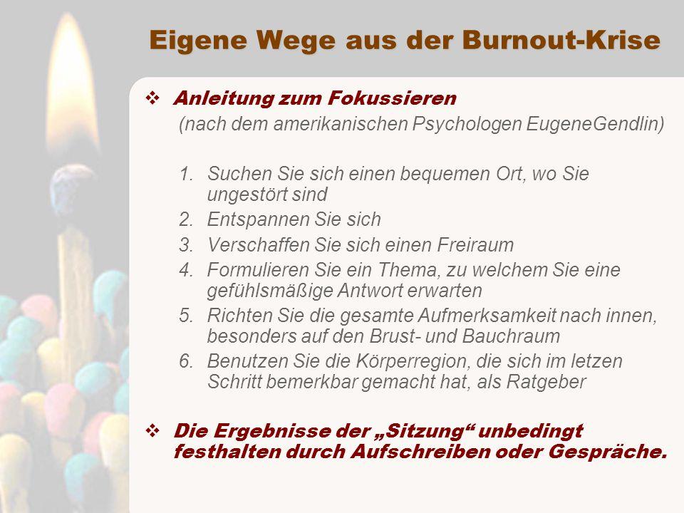 Eigene Wege aus der Burnout-Krise  Anleitung zum Fokussieren (nach dem amerikanischen Psychologen EugeneGendlin) 1.