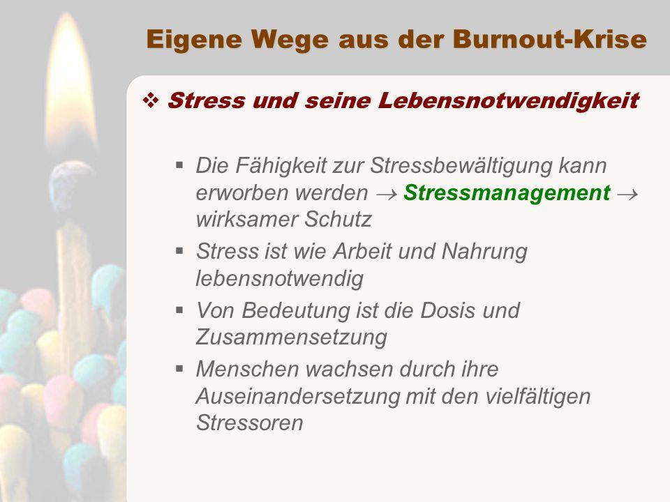  Stress und seine Lebensnotwendigkeit  Die Fähigkeit zur Stressbewältigung kann erworben werden  Stressmanagement  wirksamer Schutz  Stress ist wie Arbeit und Nahrung lebensnotwendig  Von Bedeutung ist die Dosis und Zusammensetzung  Menschen wachsen durch ihre Auseinandersetzung mit den vielfältigen Stressoren