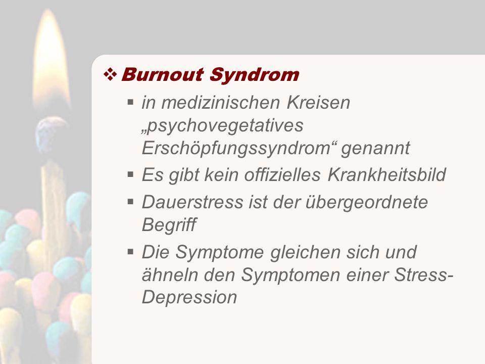 """ Burnout Syndrom  in medizinischen Kreisen """"psychovegetatives Erschöpfungssyndrom genannt  Es gibt kein offizielles Krankheitsbild  Dauerstress ist der übergeordnete Begriff  Die Symptome gleichen sich und ähneln den Symptomen einer Stress- Depression"""