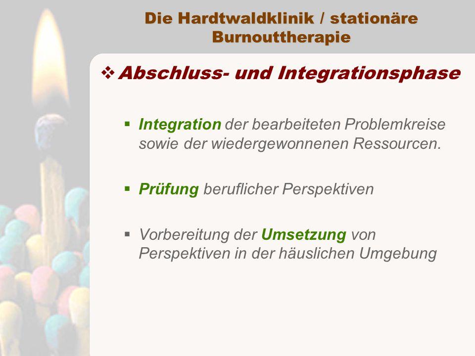 Die Hardtwaldklinik / stationäre Burnouttherapie  Abschluss- und Integrationsphase  Integration der bearbeiteten Problemkreise sowie der wiedergewonnenen Ressourcen.